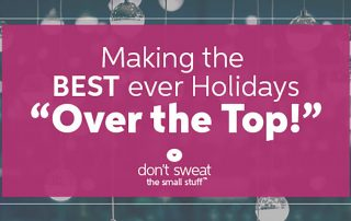 making the best ever holidays over the top blog