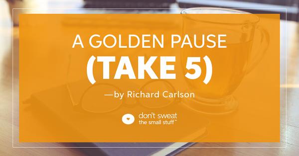 richard carlson a golden pause take 5 blog
