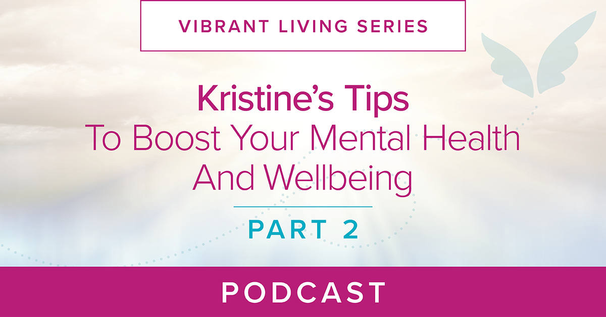 Kristine's Tips To Boost Your Mental Health And Well Being (Part 2)